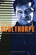 Peter Sculthorpe : the making of an Australian composer