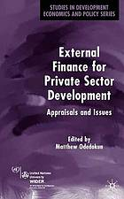 External Finance for Private Sector Development Appraisals and Issues