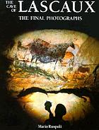 The cave of Lascaux : the final photographs
