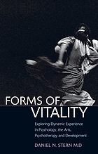 Forms of vitality : exploring dynamic experience in psychology, the arts, psychotherapy, and development