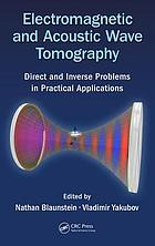 Electromagnetic and acoustic wave tomography : direct and inverse problems in practical applications