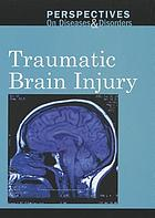 Perspectives on disease and disorders : Traumatic brain injury