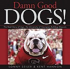 Damn good dogs! : the real story of Uga, the University of Georgia's bulldog mascots