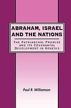 Abraham, Israel and the nations : the patriarchal promise and its covenantal development in Genesis