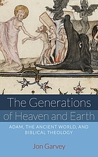 The generations of heaven and earth : Adam, the ancient world, and biblical theology