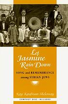 Let jasmine rain down : song and remembrance among Syrian Jews