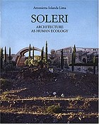Soleri : architecture as human ecology