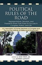 Political rules of the road : Representatives, Senators, and Presidents share their rules for success in Congress, politics, and life