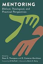 Mentoring : biblical, theological, and practical perspectives