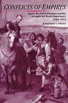 Conflicts of empires : Spain, the Low Countries and the struggle for world supremacy, 1585-1713