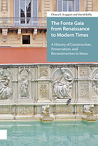 The Fonte Gaia from Renaissance to Modern Times : A History of Construction, Preservation, and Reconstruction in Siena.