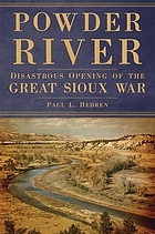 Powder River : disastrous opening of the Great Sioux War
