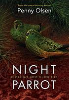 Night parrot : Australia's most elusive bird