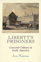 Liberty's prisoners : carceral culture in early America