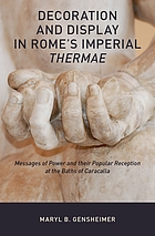 Decoration and display in Rome's imperial thermae : messages of power and their popular reception at the Baths of Caracalla