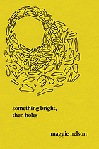 Something Bright, Then Holes : Poems.