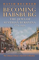 Becoming Habsburg : the Jews of Austrian Bukovina, 1774--1918