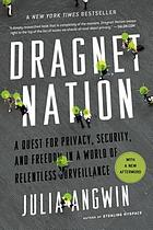Dragnet nation : a quest for privacy, security, and freedom in a world of relentless surveillance