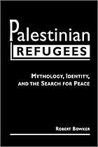 Palestinian refugees : mythology, identity, and the search for peace