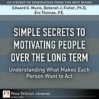 Simple secrets to motivating people over the long term : understanding what makes each person want to act