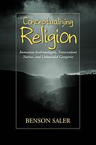 Conceptualizing religion : immanent anthropologists, transcendent natives andunbounded categories