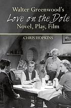 Walter Greenwood's 'Love on the Dole' : Novel, Play, Film