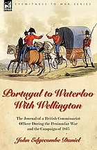 Portugal to Waterloo with Wellington : the journal of a British Commissariat officer during the Peninsular War and the Campaign of 1815