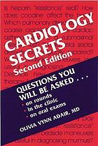 Cardiology secrets [questions you will be asked ... on rounds, in the clinic, on oral exams]