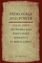 Patronage and power : local state networks and party-state resilience in China