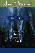 Be still : designing and leading contemplative retreats