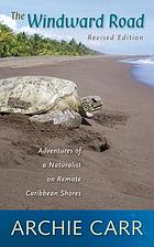 The windward road : adventures of a naturalist on remote Caribbean shores