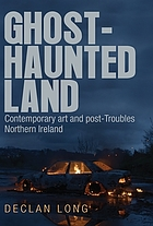 Ghost-haunted land : contemporary art and post-Troubles Northern Ireland