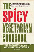 The spicy vegetarian cookbook : more than 200 fiery snacks, dips, and main dishes for the meat-free lifestyle
