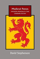 Medieval Powys : kingdom, principality and lordships, 1132-1293