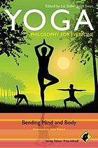 Yoga-- philosophy for everyone : bending mind and body