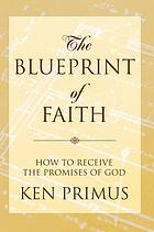 The Blueprint of Faith How to Receive the Promises of God.