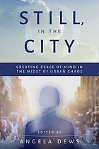 Still, in the city : creating peace of mind in the midst of urban chaos