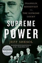 Supreme power : Franklin Roosevelt vs. the Supreme Court