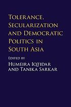 Tolerance, secularization, and democratic politics in South Asia