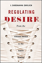 Regulating desire : from the virtuous maiden to the purity princess