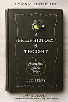 A brief history of thought: a philosopher's guide to living