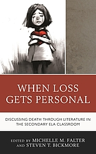 When loss gets personal : discussing death through literature in the secondary ELA classroom