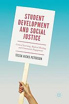 Student development and social justice : critical learning, radical healing, and community engagement