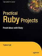 Practical Ruby projects : ideas for the eclectic programmer