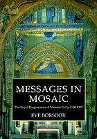 Messages in mosaic : the royal programmes of Norman Sicily, 1130-1187