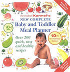 Annabel Karmel's new complete baby and toddler meal planner : over 200 quick, easy and healthy recipes