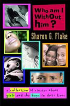 Who am I without him? : short stories about girls and the boys in their lives