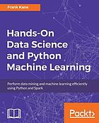 Hands-on data science and Python machine learning : perform data mining and machine learning efficiently using Python and Spark