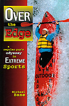 Over the edge : a regular guy's odyssey in extreme sports