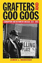 Grafters and Goo Goos : corruption and reform in Chicago, 1833-2003